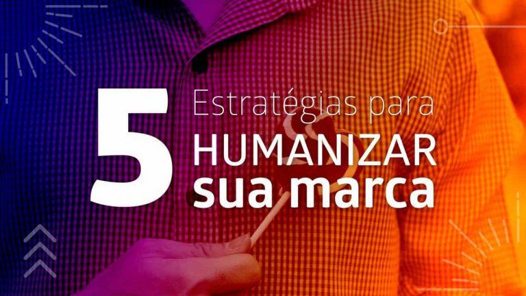 5 Estratégias para humanizar sua marca.
